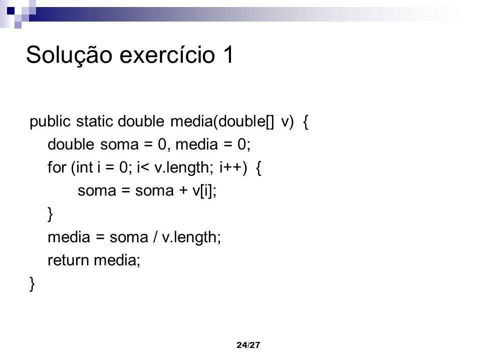 Solução exercício 1 public static double media(double[] v) {
